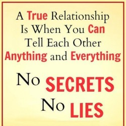 A true relationship is when you can tell each other anything and everything no secrets no lies