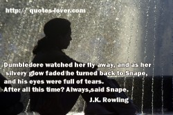 Dumbledore watched her fly away  and as her silvery glow faded he turned back to Snape and his eyes were full of tears