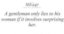 A gentelman only lies to his woman if it involves surprising her