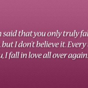 it s been said that you only truly fall in love once but