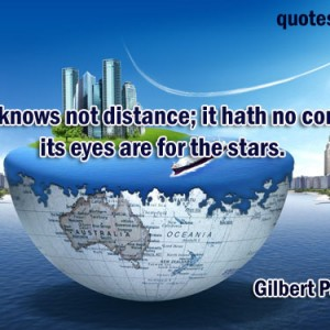 love knows not distance it hath no continent its eyes