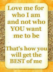 http://quotes-lover.com/wp-content/uploads/2013/04/Love-me-for-who-I-am-and-not-who-you-want-me-to-be.-Thats-how-you-will-get-the-best-of-me-187x250.jpg