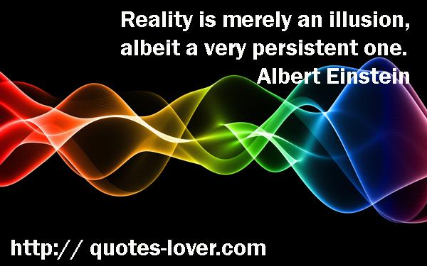 Is Reality an Illusion Albert Einstein Quotes