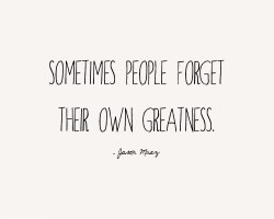 Some people forget their own greatness