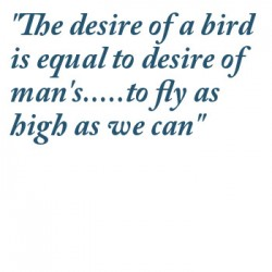 The desire of a bird is equal to desire of man's to fly as high as we can