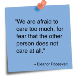 We are afraid to care too much, for fear that the other person does not care at all