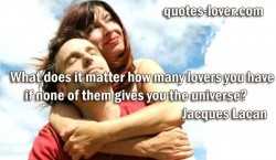 What does it matter how many lovers you have if none of them gives you the universe