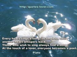 Every heart sings a song incomplet  until another heart whispers back