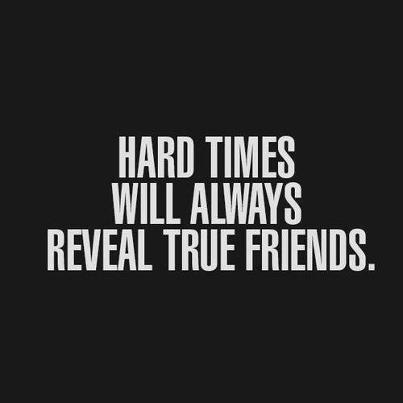Hard times will always reveal true friends. – Quotes Lover