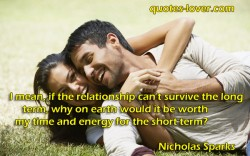 I mean, if the relationship can't survive the long term, why on earth would it be worth my time and energy for the short term