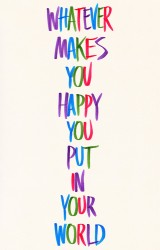 Whatever makes you happy put in your world