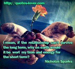 I mean  if the relationship can't survive the long term