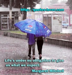 Life's under no obligation to give us what we expect