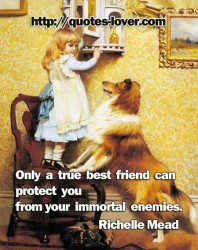 Only a true best friend can protect you from your immortal enemies