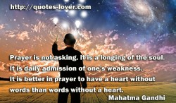 Prayer is not asking  It is a longing of the soul.