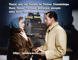 There are no faster or firmer friendships than those formed between people