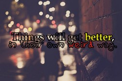 Things will get better, in their own weird way