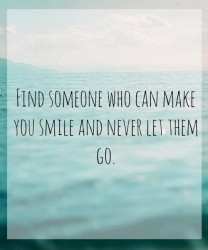Find someone who can make you smile and never let them go