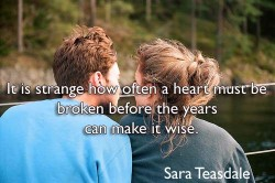 It is strange how often a heart must be broken before the years can make it wise