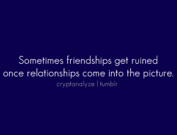 Sometimes friendships get ruined once relationships come into the picture