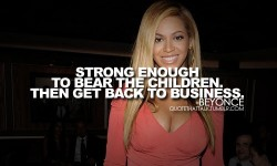 Strong enough to bear the children. Then get back to business