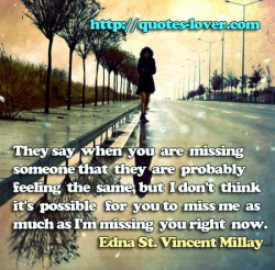 They say when you are missing  someone
