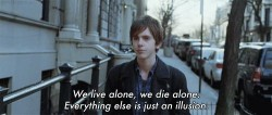 We live alone, we die alone. Everything else is just an illusion