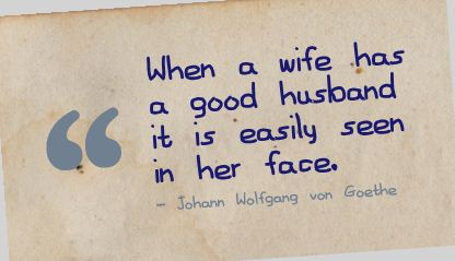 http://quotes-lover.com/wp-content/uploads/2013/07/When-a-wife-has-a-good-husband-it-is-easily-seen-in-her-face.jpg