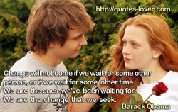 Change will not come if we wait for some other person