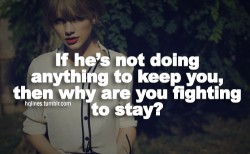 If he's not doing anything to keep you, then why are you fighting to stay