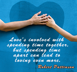 Quotes About Love And Spending Time Together : Loves involved with spending time together, but spending time apart ...
