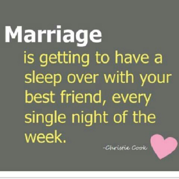 Best Friend Quotes For Couples : Marriage is getting to have a sleep over with your best
