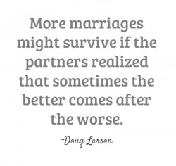 http://quotes-lover.com/wp-content/uploads/2013/08/More-marriages-might-survive-if-the-partners-realized-that-sometimes-the-better-comes-after-the-worse-250x236.jpg