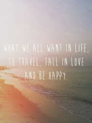 What we all want in life, to travel, fall in love and be happy