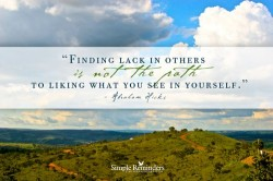 Finding lack in others is not the path to liking what you see in yourself