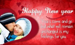 Happy New Year Years come and go but what will remain unchanged is my feelings for you