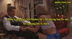 When-a-guy-goes-to-a-hooker,-he's-not-paying-her-for-sex,-he's-paying-her-to-leave