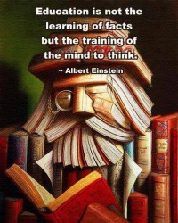 Albert Einstein - Education is not the learning of facts but the training of the mind to think.