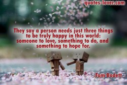 They-say-a-person-needs-just-three-things-to-be-truly-happy-in-this-world-someone-to-love,-something-to-do,-and-something-to-hope-for