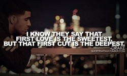 I know they say that first love is the sweetest, but that first cut is the deepest