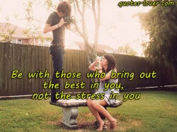 Be-with-those-who-bring-out-the-best-in-you,-not-the-stress-in-you