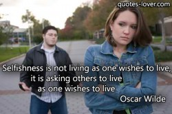 Selfishness-is-not-living-as-one-wishes-to-live,-it-is-asking-others-to-live-as-one-wishes-to-live