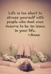 Life is too short to stress yourself with people who don't even deserve to be an issue in your life