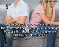 When-you-truly-care-for-someone,-their-mistakes-never-changeyour-feelings-because-it's-the-mind-that-gets-angry-but-the-heart-still-cares