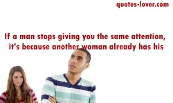 If-a-man-stops-giving-you-the-same-attention,-it's-because-another-woman-already-has-his.