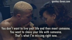 You-don't-want-to-live-your-life-and-then-meet-someone.-You-want-to-share-your-life-with-someone.-That's-what-I'm-missing-right-now