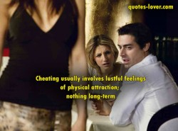 Cheating-usually-involves-lustful-feelings-of-physical-attraction;-nothing-long-term