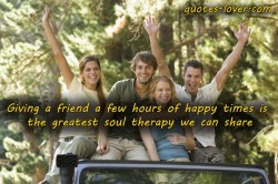 Giving-a-friend-a-few-hours-of-happy-times-is-the-greatest-soul-therapy-we-can-share