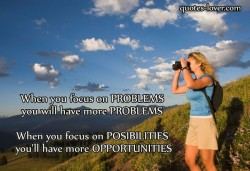 When-you-focus-on-problems-you-will-have-more-problems.-When-you-focus-on-possibilities-you'll-have-more-opportunities