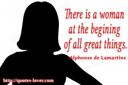 There is a woman at the begining of all great things